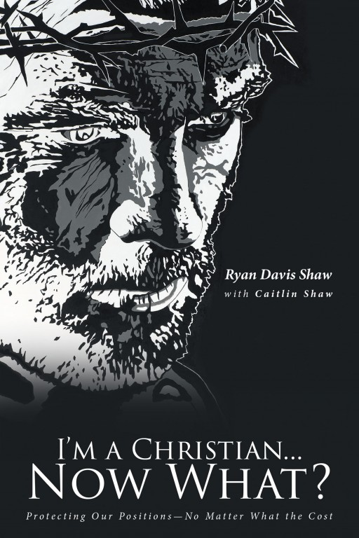 Ryan Davis Shaw and Caitlin Shaw's Newly Released 'I'm a Christian… Now What?' is a Stirring Handbook That Tackles Christianity and the Truth Being a Follower of Christ