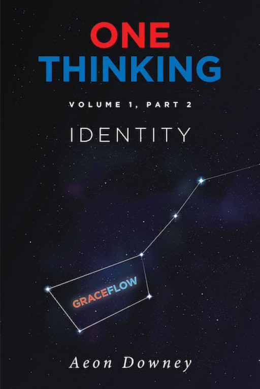 Aeon Downey's New Book 'One Thinking Volume 1 Part 2: Identity' Inspires Christians to Discern Their True Identity and Purpose as God's Own