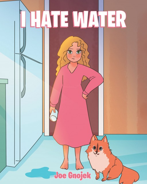 Joe Gnojek's New Book 'I Hate Water' is a Heartwarming Story of a Young Girl and Her Endearing Adventures That Involve Water