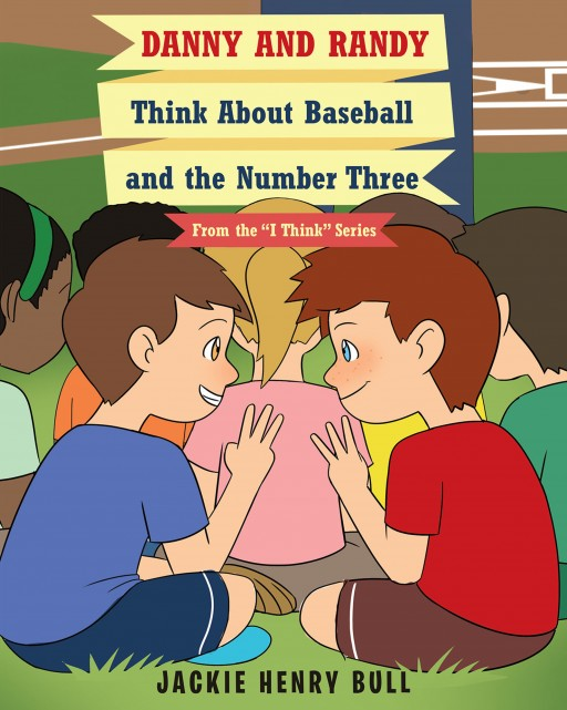Author Jackie Henry Bull's New Book 'Danny and Randy Think About Baseball and the Number Three' is an Entertaining Story of Two Boys and Their Love of Baseball