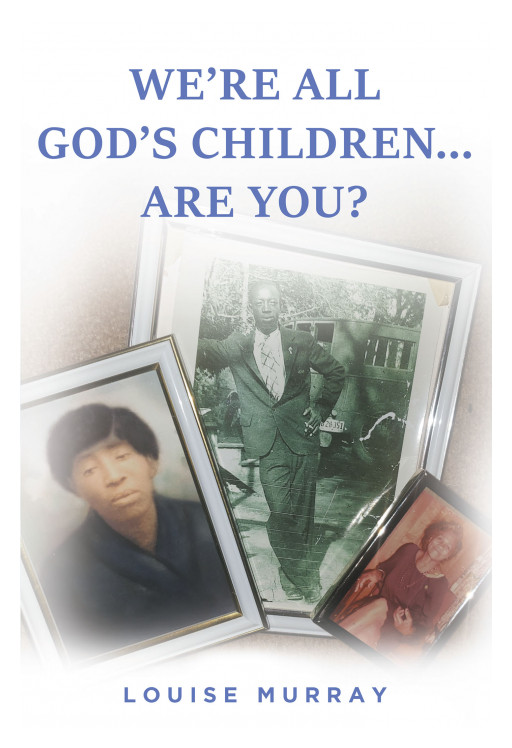 Louise Murray's New Book 'We're All God's Children… Are You?' Is An Inspirational Life Story About A Black Woman Exposing The Truth About Black Life In America