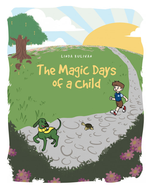 Linda Kulivan's New Book, 'The Magic Days of a Child' is a Collection of Short Poetic Tales of a Child's Journey Through the Doors of Imagination in His Life