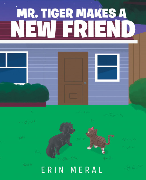 Erin Meral's New Book, 'Mr. Tiger Makes a New Friend', Is a Meaningful Story About a Jealous Cat Who Learns to Build Friendship With a New Member of the Family