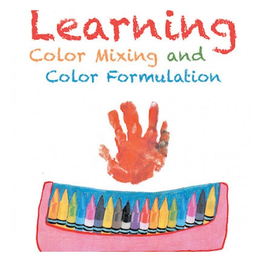 """Rachel Casillas's New Book """"Preschool Learning: Color Mixing and Color Formulation"""" is a Fun and Practical Guidebook for Teaching Young Children About Making Colors."""