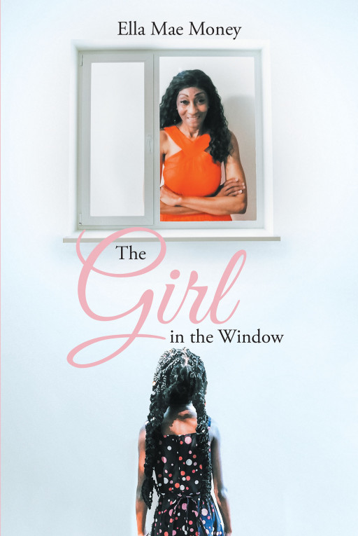 Author Ella Money's New Book 'The Girl in the Window' is the Story of a Girl Who Dreamed Big and Her Journey to Fulfill It