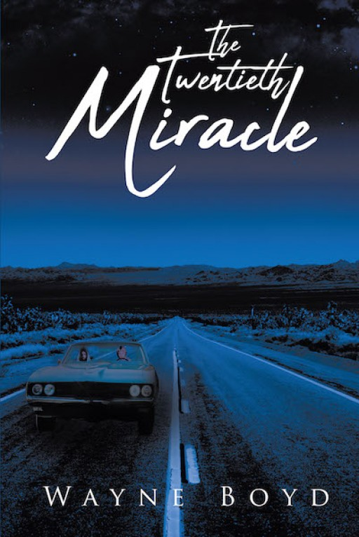 Wayne Boyd's New Book 'The Twentieth Miracle' is a Personal Account of a Man Who Has Sought God All His Life to Give Gratitude for His Miracles