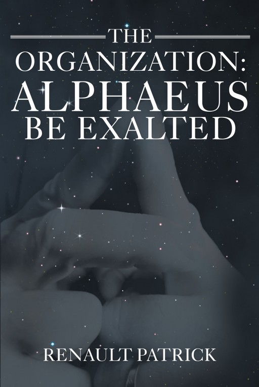 Renault Patrick's New Book 'The Organization: Alphaeus Be Exalted' is a Compelling, Futuristic Tale About a Man's Search for God