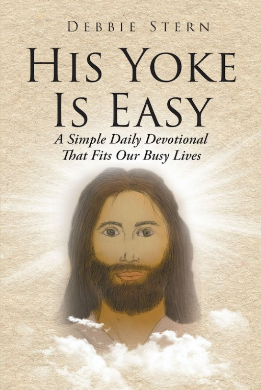 Debbie Stern's New Book 'His Yoke is Easy' is a Heartwarming Daily Devotional That Uplifts the Soul and Elevates the Understanding of God's Love in Life