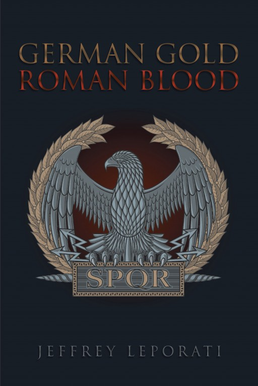Jeffrey Leporati's New Book 'German Gold Roman Blood' is About the Author's Having Lived in Both Blue and White Collar Worlds and His Understanding of the Differences