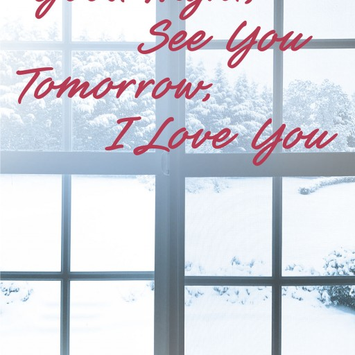 "Bebe Proctor's New Book, ""Good Night, See You Tomorrow, I Love You"" is a Heartrending Narrative of the Author's Life Through Years of Emotional Twists and Turns."