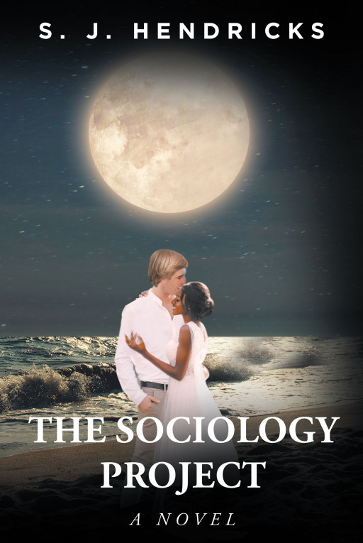 S. J. Hendricks' New Book 'The Sociology Project' Is A Profound Tale That Revolves Around A Social Experiment On Interracial Dating In the 60s