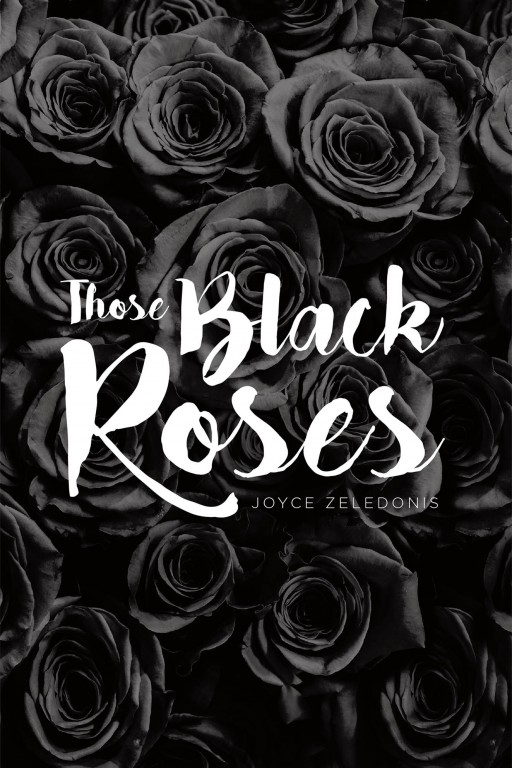 Joyce Zeledonis's New Book 'Those Black Roses' is a Riveting Novel of a Woman Caught in a Path of Intrigue and Danger in Her Life