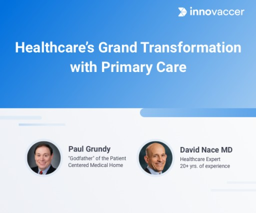 Dr. Paul Grundy, the 'Godfather' of Patient-Centered Medical Home Revolution Reveals the Mantra for Healthcare's Grand Transformation With Primary Care in Webinar Hosted by Innovaccer