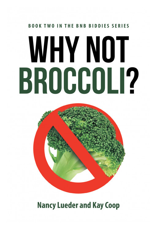 Published by Fulton Books, Nancy Lueder and Kay Coop's New Book 'Why Not Broccoli' is a Captivating Sequel to a Page-Turning Journey of 5 Female BnB Owners