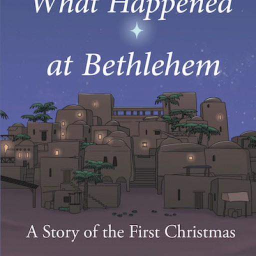 William G. Smith's New Book 'What Happened at Bethlehem: A Story of the First Christmas' Tells a Novel Perspective of the Events During the Fateful Nativity.