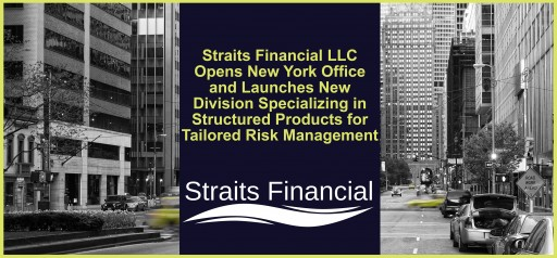 Straits Financial LLC Opens New York Office and Launches New Division Specializing in Structured Products for Tailored Risk Management