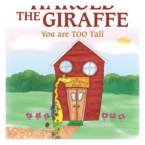 "Author Kayla Meyer's New Book ""Harold the Giraffe, You Are TOO Tall"" is a Developmental Tale That Shows Children the Effects of Bullying, and the Power of Friendship."