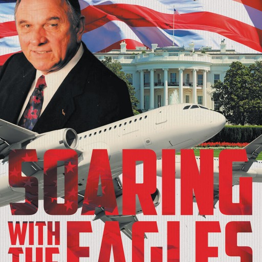 Ron Little's New Book, 'Soaring With the Eagles: A Glimpse Into a Corporate Pilot's 47 Year Career Flying Politicians and Passengers From the Flight deck.' is a Riveting Narrative of the Author's Personal Experiences With Celebrities Aboard Planes.