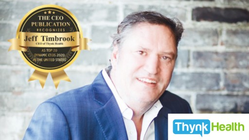 Jeff Timbrook, CEO of Thynk Health, Among 'Top 20 Dynamic CEOs of 2020' Transforming the Healthcare Industry