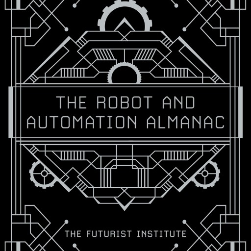 The Futurist Institute Releases The Robot and Automation Almanac - 2018