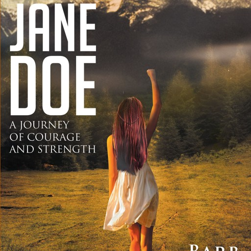 "Barb Jenkins's New Book, ""Burying Jane Doe: A Journey of Courage and Strength"" is a Powerful and Encouraging Book Written to Help Survivors of Rape and Sexual Assault."
