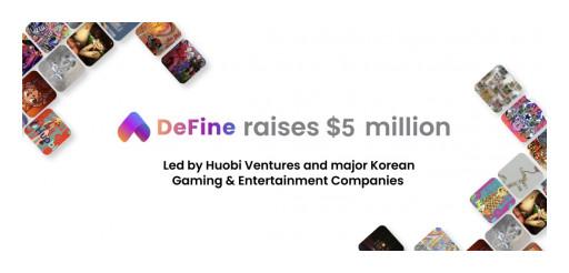 Social NFT Platform DeFine Raises $5M Funding Round Led by Huobi Ventures and Major Korean Gaming & Entertainment Companies