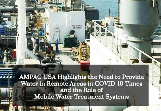 AMPAC USA Highlights the Need to Provide Water in Remote Areas in COVID-19 Times and the Role of Mobile Water Treatment Systems