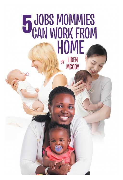 Liden McCoy's New Book '5 Jobs Mommies Can Work From Home' Brings Out Smart and Innovative Jobs for Working Mothers