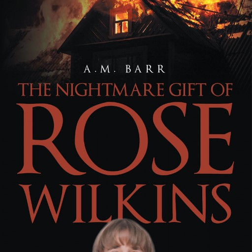 "Author A. M. Barr's New Book ""The Nightmare Gift of Rose Wilkins"" is the Story of a Young Girl Who Receives Premonitions in Her Sleep."