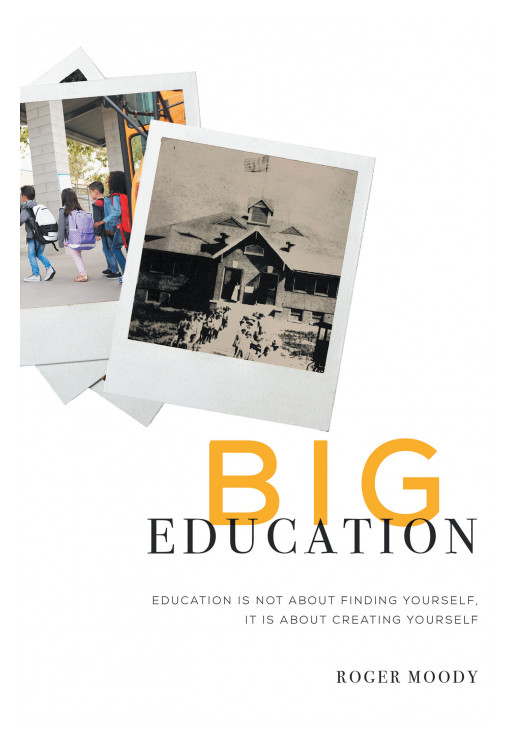 Roger Moody's New Book 'Big Education' Presents a Closer Look Into the Impact of the 2019 Pandemic on the Educational System in America and the World