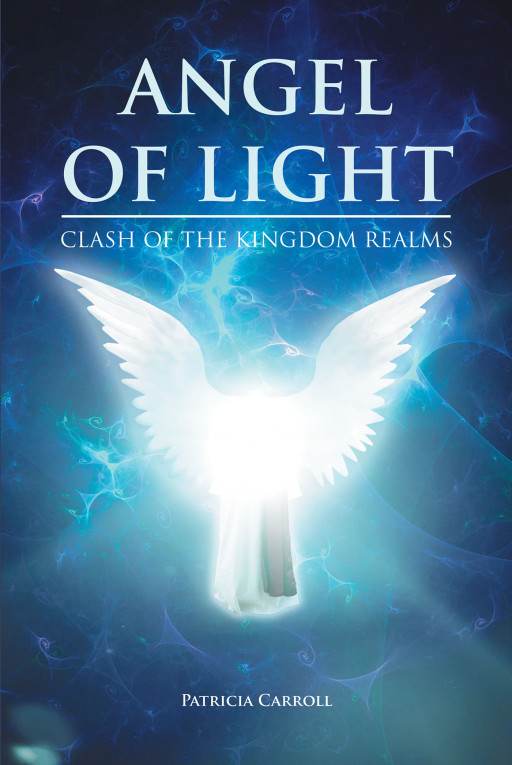Patricia Carroll's New Book, 'Angel of Light' is a Mystical Action Novel Where a Spirited Team Bravely Deals With Evil Entities as They Save an Abducted Young Man