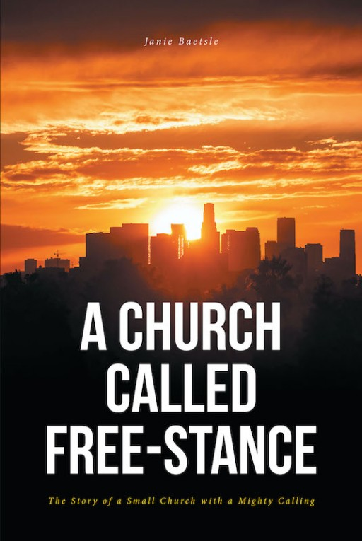 Janie Baetsle's New Book 'A Church Called Free-Stance' is a Stirring Tale of a Young Man Tasked by God to a Church With a Forgotten Treasure