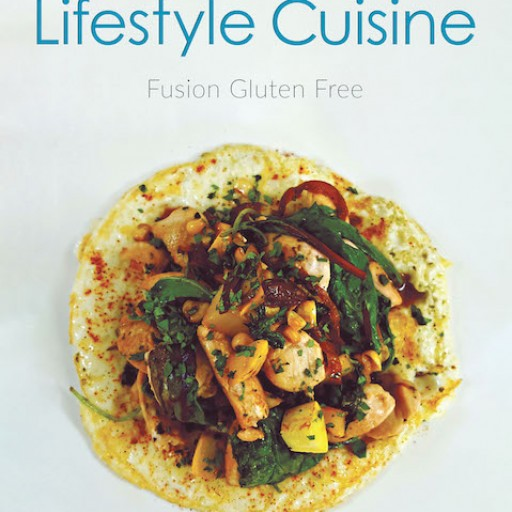 "Lyndon Cadiz's New Book, ""Lifestyle Cuisine: Fusion Gluten Free"" is a Book Filled With Delicious and Healthy Meals for a Better Diet and Lifestyle."