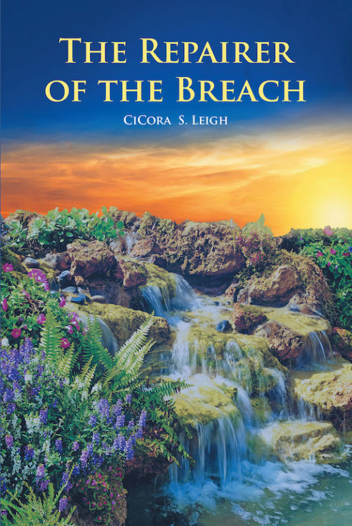 CiCora S. Leigh's New Book 'The Repairer of the Breach' Presents Biblical Text and Its Glory to Gain Freedom From the Plans of Evil