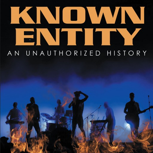 Phil Klahn's New Book 'Known Entity: An Unauthorized History' is a Riveting Story of a Music Band's Career of Fame, Friendship, and Wisdom.