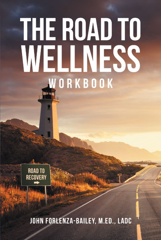 Author John Forlenza-Bailey's New Book 'The Road to Wellness Workbook' is a Guide to Help Addicts Forge Their Path to Wellness in All Aspects of Life