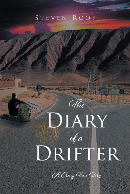 Author Steven Roof's New Book 'The Diary of a Drifter: A Crazy True Story' is a Personal Account of the Author's Life While Traveling Across America as a Drifter
