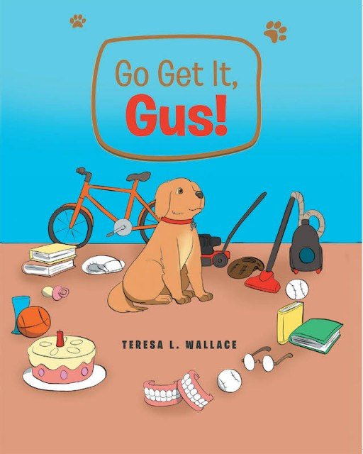 Teresa L. Wallace's New Book 'Go Get It, Gus!' is a Heartwarming Tale of an Energetic Dog That Inspires a Wonderful Lesson on Gratitude