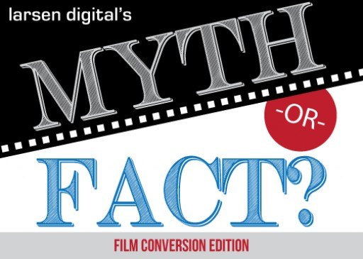 Larsen Digital Debunks Film Conversion Myths