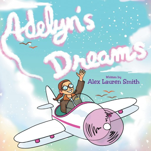 Alex Lauren Smith's New Book 'Adelyn's Dreams' is an Inspiring Children's Tale That Begs the All Important Question, 'What Will You Be When You Grow Up?'
