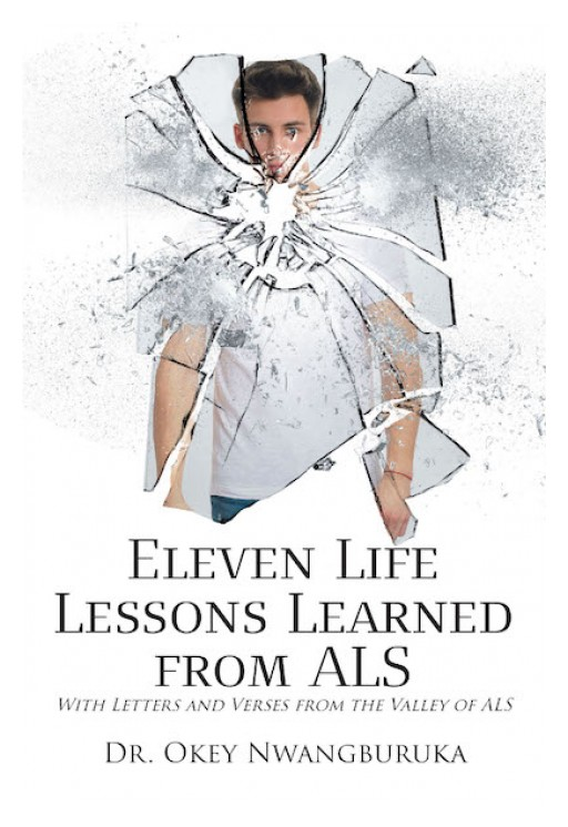 Dr. Okey Nwangburuka's New Book, 'Eleven Life Lessons Learned From ALS' is a Compelling Three-Part Memoir That Talks About Overcoming the Pains and Trials in Life.