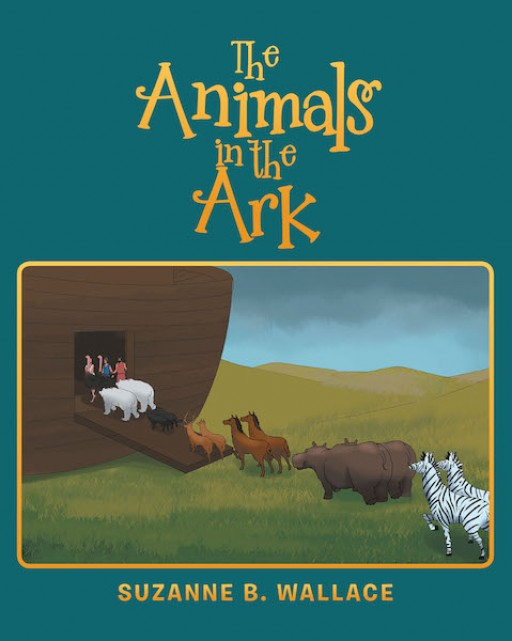 Suzanne B. Wallace's New Book 'The Animals in the Ark' is a One-of-a-Kind Tale of Noah and His Ark Told in the Animals' Perspectives