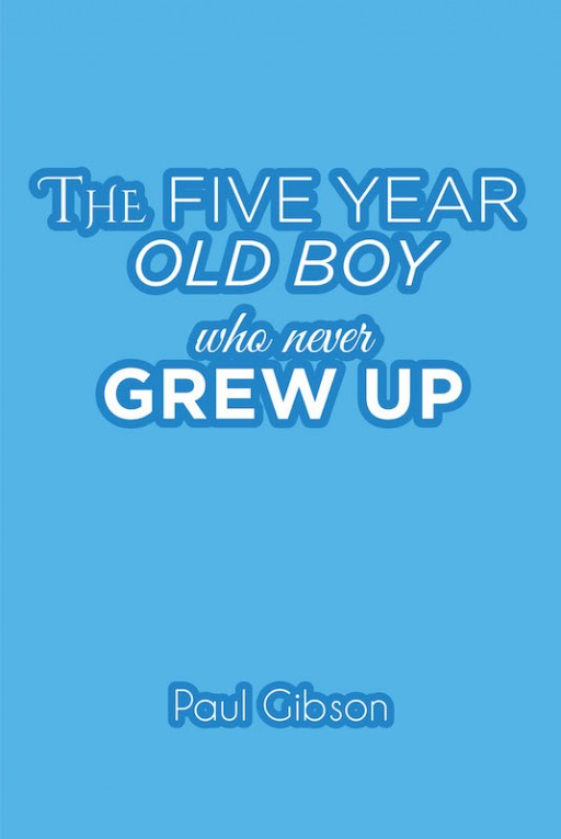 Paul Gibson's New Book 'The Five-Year-Old Boy Who Never Grew Up' is a Riveting Narrative About Men Who Never Grow Up and Women Fighting Back for Control