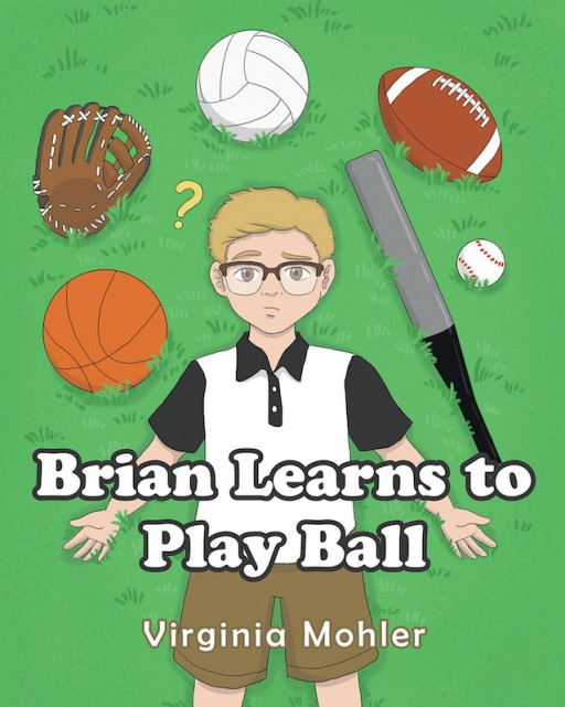 Virginia Mohler's New Book 'Brian Learns to Play Ball' is a Profound Children's Story That Shows the Beauty of Family and Love That Comforts the Heart of a Lost Child
