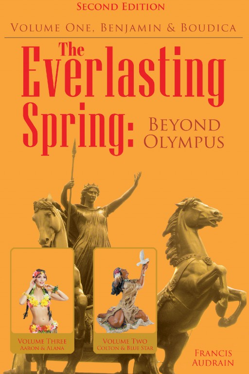 Author Francis Audrain's New Book 'The Everlasting Spring: Beyond Olympus' is the First in a Trilogy of Epic Sagas Centered on the Themes of True Love and Eternal Values