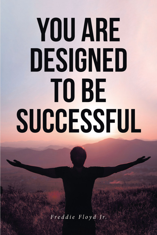 Freddie Floyd Jr.'s New Book 'You Are Designed to Be Successful' is a Gripping Handbook That Brings the Readers Back to the Gentle and Loving Arms of God