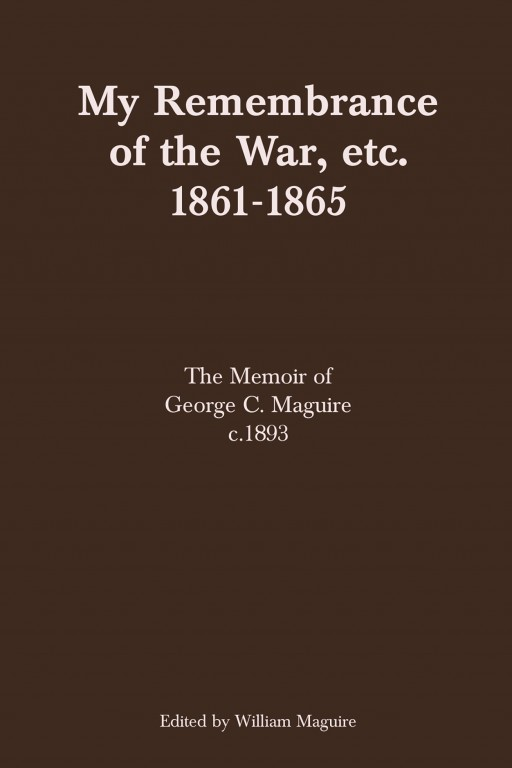 'My Remembrance of the War, Etc. 1861-1865', Collected by William Maguire, is the Personal Memoir of George Campbell Maguire Growing Up During the Civil War