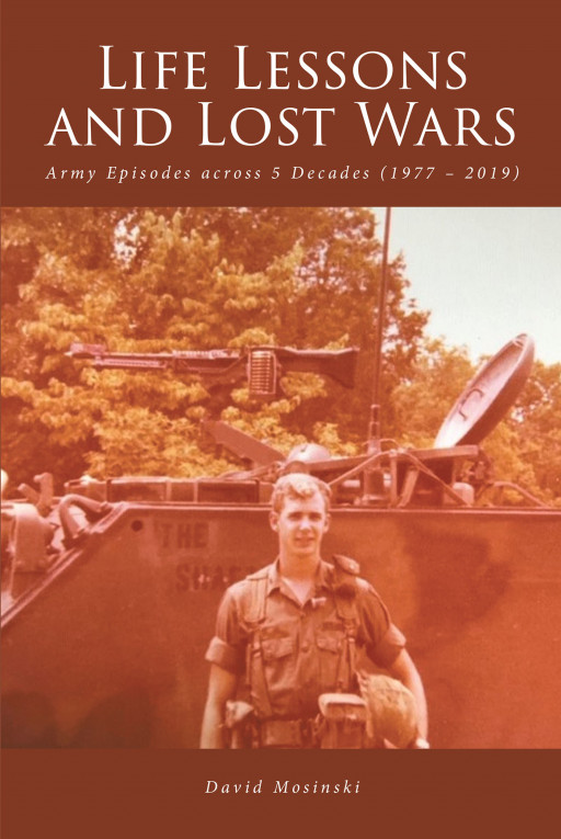 David Mosinski's New Book 'Life Lessons and Lost Wars' Is A Captivating Personal History Chronicling The Diverse Life In The Army