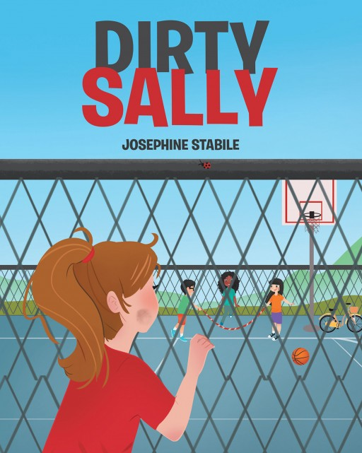 Josephine Stabile's New Book 'Dirty Sally' is a Captivating Children's Story About Sally Who Wanted to Make Friends but She Can't
