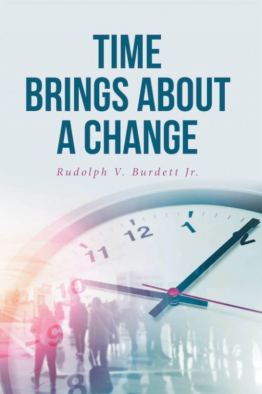 Rudolph v. Burdett Jr.'s New Book 'Time Brings About a Change' is a Potent Tool for Understanding the Essence of Having Time to Build Oneself According to God's Will